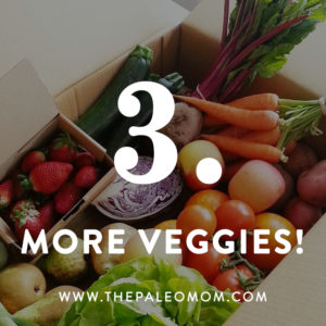 The-Paleo-Mom-3-Ways-to-up-your-nutrient-game-More-Veggies