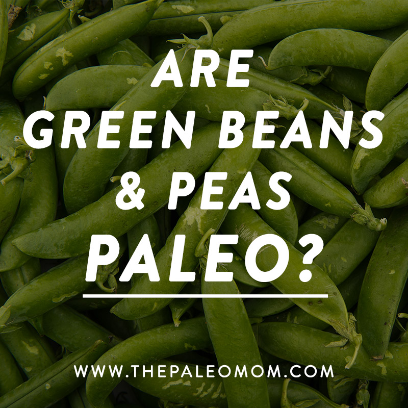 The-Paleo-Mom-The-Green-Bean-Controversy-and-Pea-Gate-Are-Green-Beans-and-Peas-Paleo