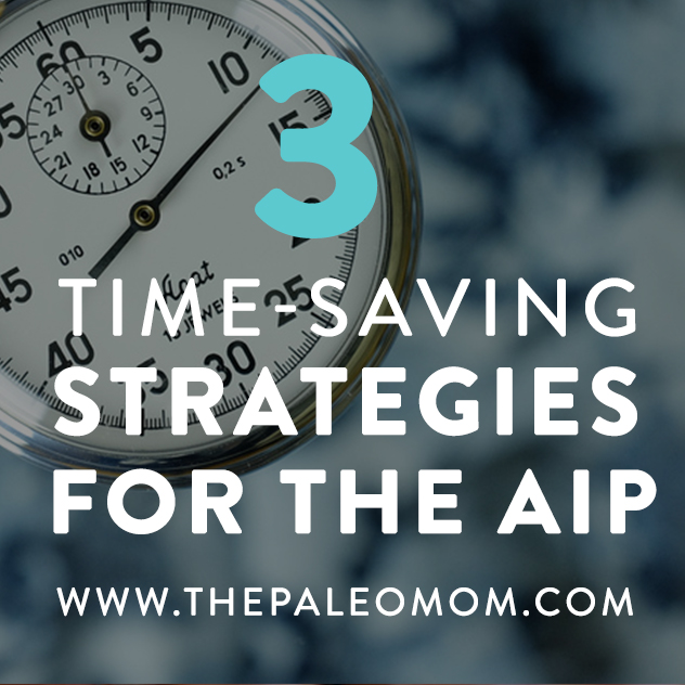3-Time-Saving-Strategies-for-the-AIP-Shareable-The-Paleo-Mom