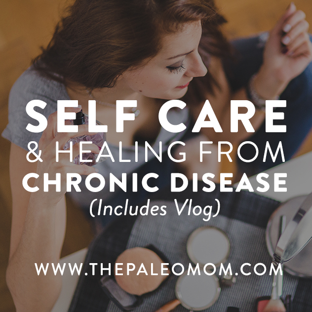 self-care-healing-from-chronic-disease-the-Paleo-mom
