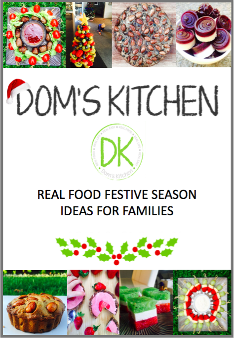 Dom's Kitchen - Real Food Festive Season Ideas for Families