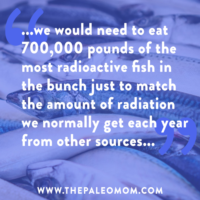 we would need to eat 700,000 pounds of the most radioactive fish in the bunch just to match the amount of radiation we normally get each year from other sources