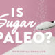 is sugar paleo