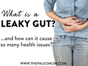What Is A Leaky Gut? (And How Can It Cause So Many Health Issues?)