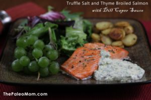 Truffle Salt and Thyme Broiled Salmon with Dill Caper Sauce | The Paleo Mom