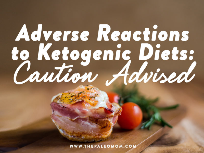 Adverse Reactions to Ketogenic Diets: Caution Advised ~ The Paleo Mom