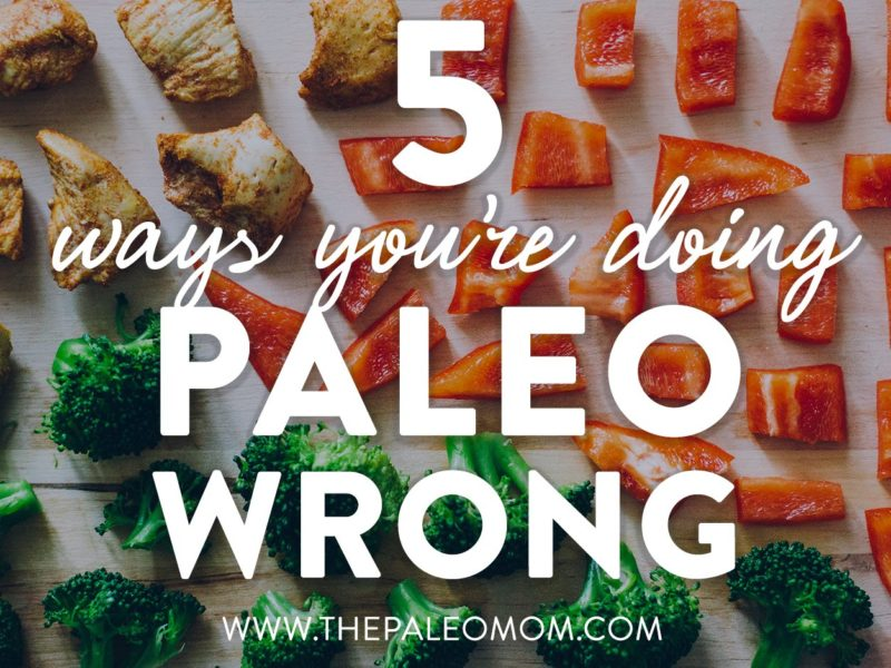 5 Ways You're Doing Paleo Wrong