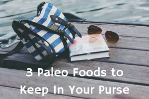 3 Paleo Foods to Keep In Your Purse