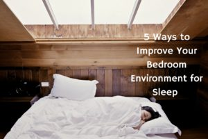 5 Ways to Improve Your Bedroom Environment for Better Sleep