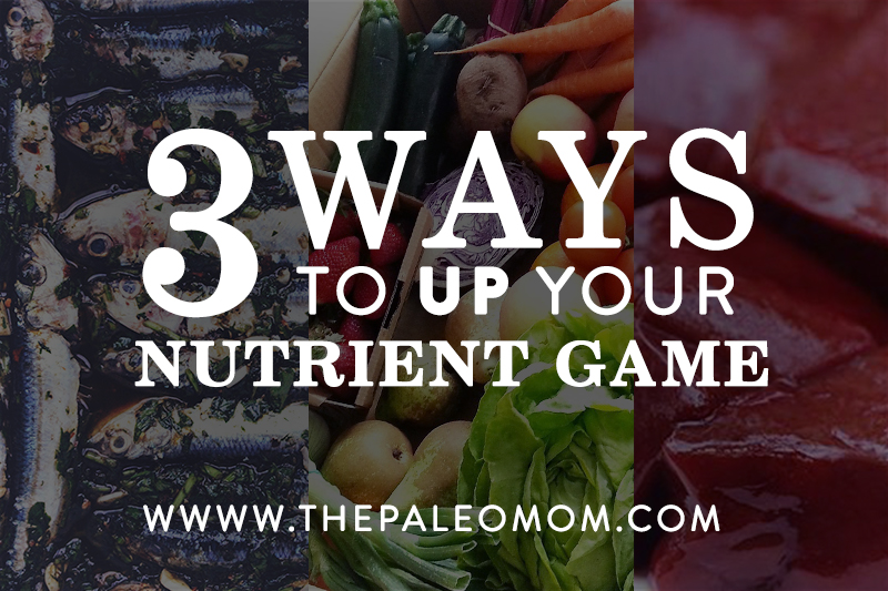 3 Ways to Up Your Nutrient Game