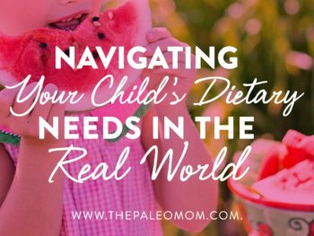 Navigating Your Child's Dietary Needs In The Real World
