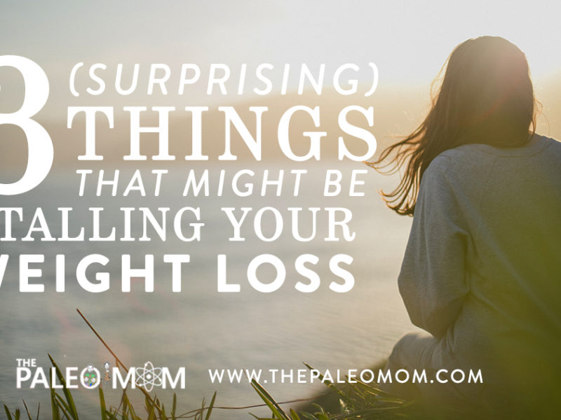 3 (Surprising) Things That Might Be Stalling Your Weight Loss