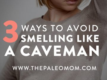 3 Ways To Avoid Smelling Like a Caveman