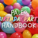 Paleo Mom's Birthday Party Handbook