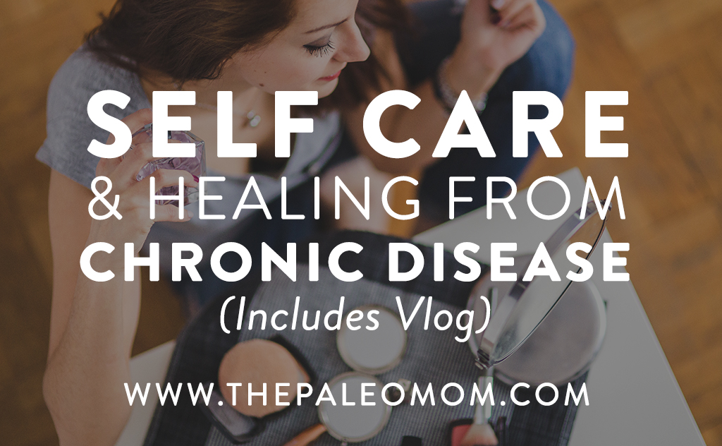 Self Care and Healing From Chronic Illness (includes vlog)