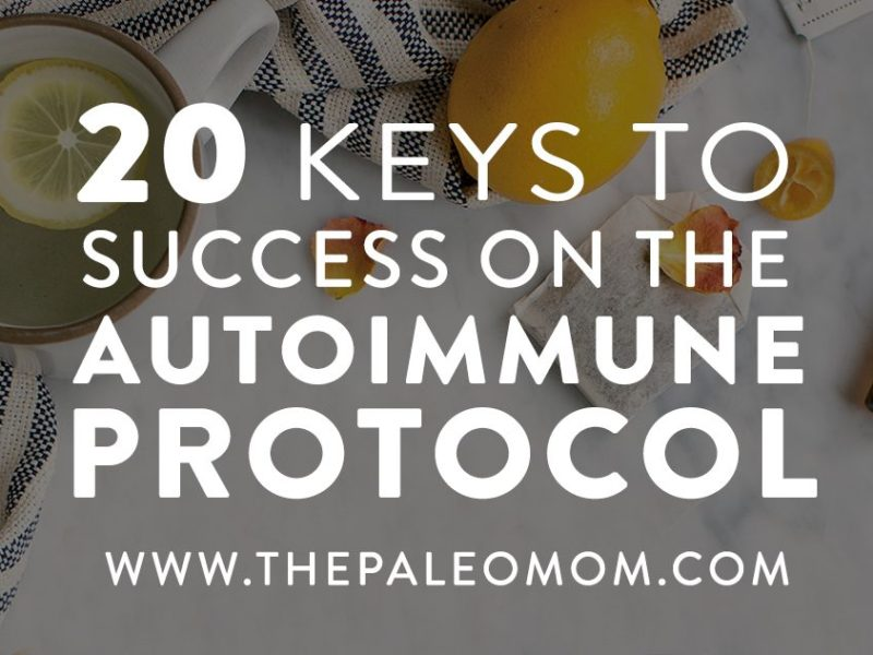 20 Keys to Success on the Autoimmune Protocol