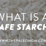 "What is a ""Safe Starch""?"