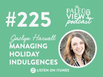 Paleo Podcast 225 Managing Holiday Indulgences