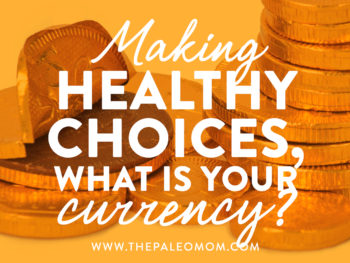 Making Healthy choices, what is your currency?
