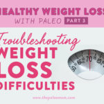 Healthy Weight Loss with Paleo Part 3