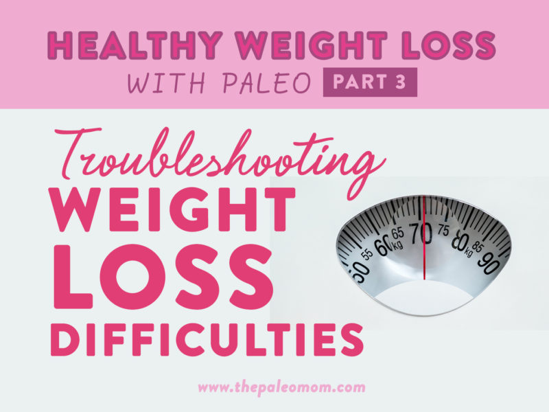 Healthy Weight Loss with Paleo, Part 3 ~ The Paleo Mom