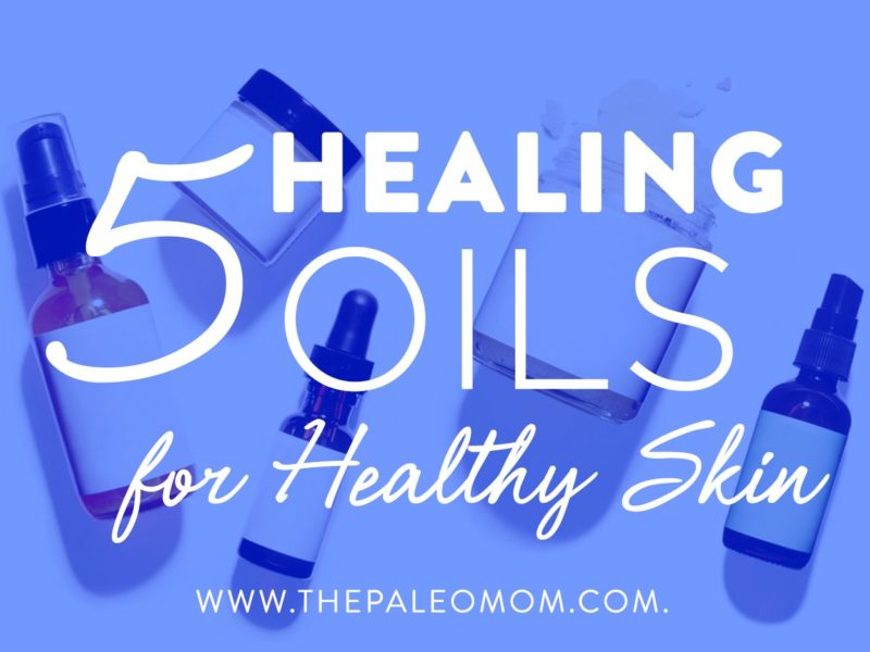 5 Healing Oils for Healthy Skin