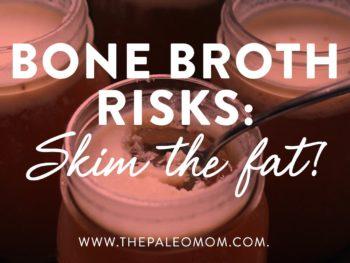 Bone Broth Risks: Skim the fat?
