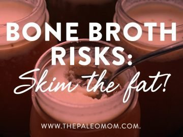 Bone Broth Risks: Skim the Fat!