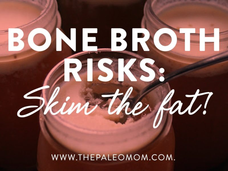 Bone Broth Risks: Skim the fat?