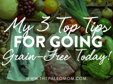 My 3 Top Tips for Going Grain-Free Today!