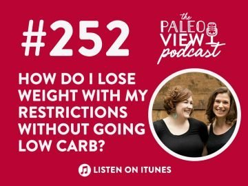 TPV Podcast Episode 252, How Do I Lose Weight With My Restrictions Without Going Low Carb?