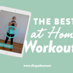 The Best At Home Workouts The Paleo Mom