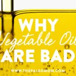 Why Vegetable Oils Are Bad