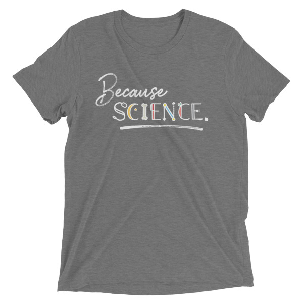 Because Science. - Unisex T-Shirt - Grey
