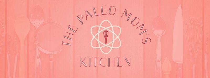 Introducing The Paleo Mom\'s Kitchen ~ The Paleo Mom