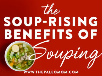 Move Over, Smoothies and Juice? The Soup-rising Benefits of Souping!