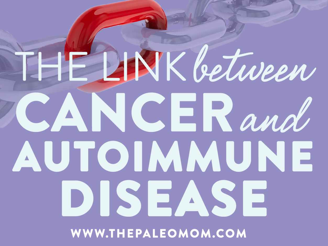 The link between cancer and autoimmune disease the paleo mom - Connection between lifestyle home design ...