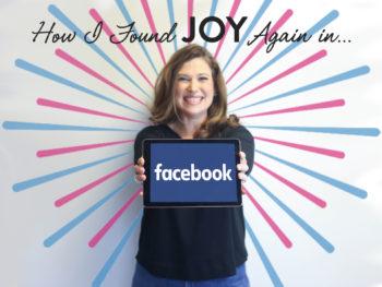How I Found Joy Again in Facebook