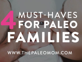 4 Must-Haves for Paleo Families