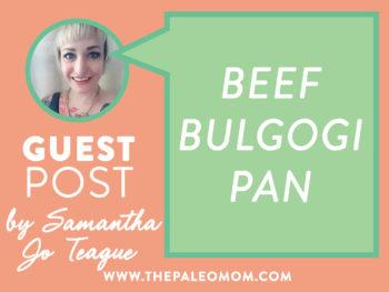 Beef Bulgogi Pan – Guest post by Samantha Jo Teague