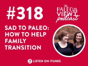 TPV Podcast, Episode 318: SAD to Paleo: How to Help Family Transition