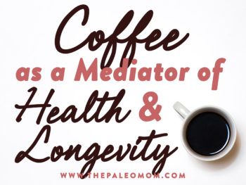 Coffee as a Mediator of Health & Longevity