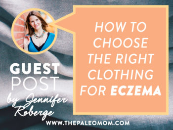 The Right Clothing for Eczema (Why Fabric & Dyes Matter!) – Guest post by Jennifer Roberge