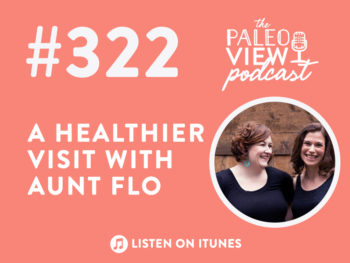 TPV Podcast, Episode 322: A Healthier Visit With Aunt Flo