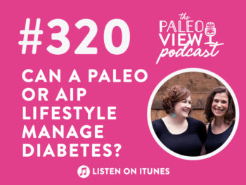 TPV Podcast, Episode 320: Can a Paleo or AIP Lifestyle Manage Diabetes?